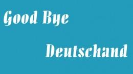 Good Bye Deutschland